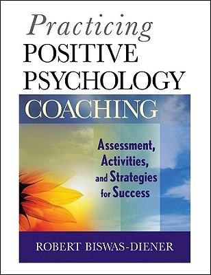 Practicing Positive Psychology Coaching By Biswas-diener, Robert