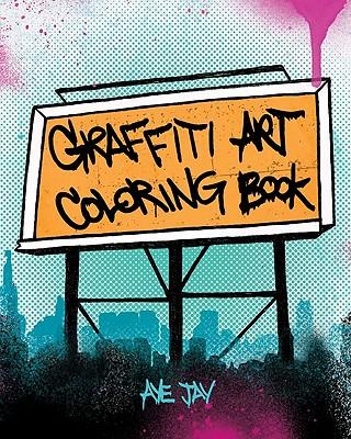 Graffiti Art Coloring Book By Morano, Aye Jay